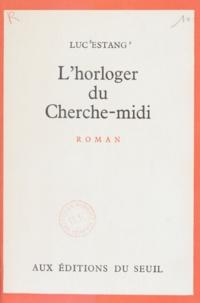 Luc Estang - L'horloger du Cherche-midi.
