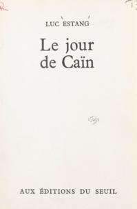 Luc Estang - Le jour de Caïn.