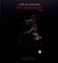 Luc Eyriey - L'art du montage en chocolat - Tome 2.