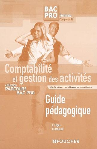 Luc Fages et Christian Habouzit - Comptabilité et gestion des activités Bac Pro Tle Comptabilité - Guide pédagogique.