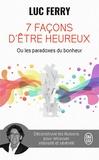 Luc Ferry - 7 façons d'être heureux ou les paradoxes du bonheur.