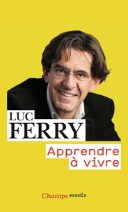 Ebook forouzan télécharger Apprendre à vivre  - Traité de philosophie à l'usage des jeunes générations (French Edition) par Luc Ferry