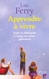 Luc Ferry - Apprendre à vivre - Traité de philosophie à l'usage des jeunes générations.