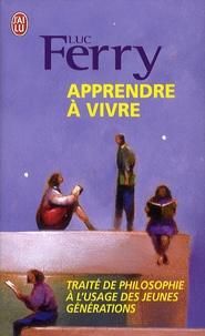 Apprendre à vivre- Traité de philosophie à l'usage des jeunes générations - Luc Ferry |