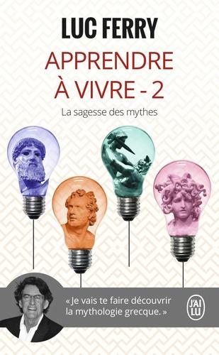 Luc Ferry - Apprendre à vivre - Volume 2, La sagesse des mythes.