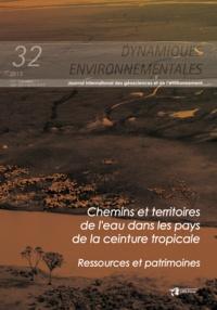 Luc Ferry et Michel Mietton - Chemins et territoires de l'eau dans les pays de la ceinture tropicale. Ressources et patrimoines - Dynamiques Environnementales 32.