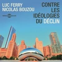 Luc Ferry et Nicolas Bouzou - Contre les idéologies du déclin.