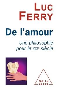 Luc Ferry - De l'amour - Une philosophie pour le XXIe siècle.