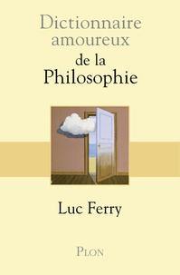 Luc Ferry - Dictionnaire amoureux de la philosophie.