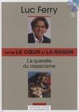 Luc Ferry - Entre le coeur et la raison - La querelle du classicisme. 1 CD audio