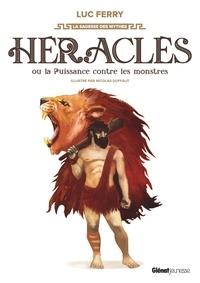 Luc Ferry et Nicolas Duffaut - Héraclès ou la puissance contre les monstres.