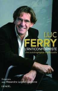 Luc Ferry - L'anticonformiste - Une autobiographie intellectuelle, entretiens avec Alexandra Laignel-Lavastine.