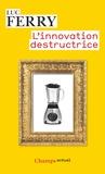 Luc Ferry - L'Innovation destructrice.