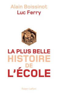 Luc Ferry et Alain Boissinot - La plus belle histoire de l'école.