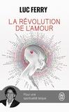 Luc Ferry - La révolution de l'amour - Pour une spiritualité laïque.