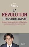 Luc Ferry - La révolution transhumaniste - Comment la technomédecine et l'uberisation du monde vont bouleverser nos vies.