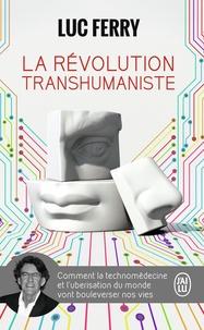 La révolution transhumaniste- Comment la technomédecine et l'uberisation du monde vont bouleverser nos vies - Luc Ferry |