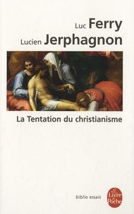 La Tentation du christianisme - Luc Ferry |