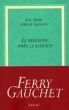 Luc Ferry et Marcel Gauchet - Le religieux après la religion.