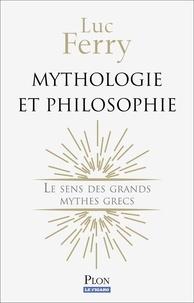 Mythologie et philosophie - Luc Ferry - Format ePub - 9782259252645 - 15,99 €