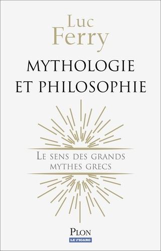 Mythologie et philosophie. Le sens des grands mythes grecs