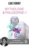 Luc Ferry - Mythologie et philosophie - Le sens des grands mythes grecs, Tome 1.