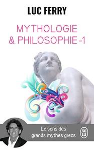 Mythologie et philosophie- Le sens des grands mythes grecs, Tome 1 - Luc Ferry |