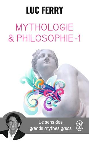 Mythologie et philosophie. Le sens des grands mythes grecs, Tome 1
