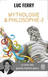 Luc Ferry - Mythologie et philosophie - Le sens des grands mythes grecs, Tome 2.