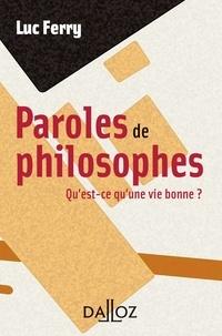 Luc Ferry - Paroles de philosophes. Qu'est-ce qu'une vie bonne ?.