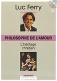 Luc Ferry - Philosophie de l'amour : L'héritage chrétien. 1 CD audio