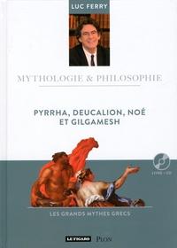 Luc Ferry - Pyrrha, Deucalion, Noé et Gilgamesh. 1 CD audio