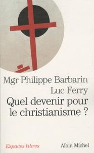 Luc Ferry et Philippe Barbarin - Quel devenir pour le christianisme ?.