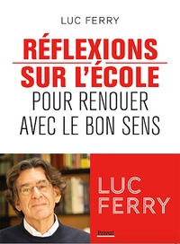 Luc Ferry - Réflexions sur l'école - Pour renouer avec le bon sens.