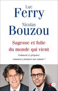 Ebooks à télécharger gratuitement pour pda Sagesse et folie du monde qui vient  - Comment s'y préparer, comment y préparer nos enfants par Luc Ferry, Nicolas Bouzou en francais FB2 PDB iBook