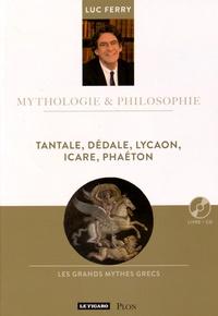 Luc Ferry - Tantale, Dédale, Lycaon, Icare, Phaéton. 1 CD audio