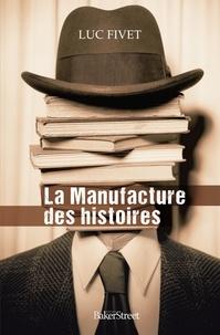 Luc Fivet - La manufacture des histoires.