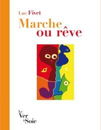 Luc Fivet - Marche ou rêve.