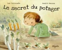 Luc Foccroulle et Annick Masson - Le secret du potager.