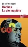 Luc Foisneau - Hobbes - La vie inquiète.