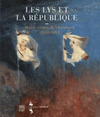 Luc Forlivesi et Emmanuel de Waresquiel - Les lys et la République - Henri, comte de Chambord (1820-1883) Oeuvres choisies.