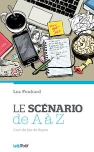 Luc Fouliard - Le scénario de A à Z.