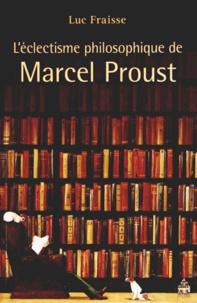 Luc Fraisse - L'éclectisme philosophique de Marcel Proust.