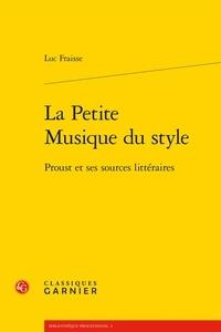 Luc Fraisse - La Petite Musique du style - Proust et ses sources littéraires.