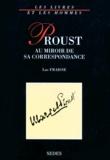 Luc Fraisse - Proust au miroir de sa correspondance.