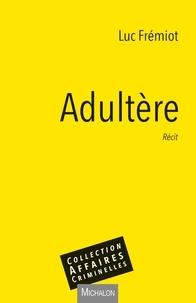 Ibooks téléchargements Adultère par Luc Frémiot (Litterature Francaise) 9782347017040