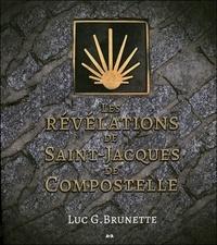 Les révélations de Saint-Jacques de Compostelle - Luc G. Brunette |