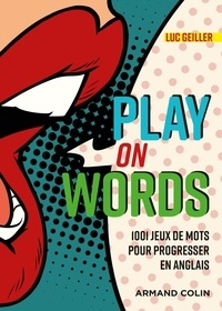 Luc Geiller - Play on Words - 1001 jeux de mots pour progresser en anglais.