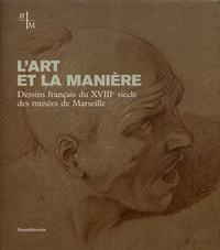 Luc Georget et Gérard Fabre - L'art et la manière - Dessins français du XVIIIe siècle des musées de Marseille.