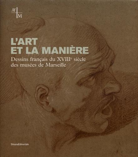 L Art Et La Maniere Dessins Francais Du Xviiie Siecle Des Musees De Marseille Beau Livre
